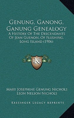 Genung, Ganong, Ganung Genealogy: A History of the Descendants of Jean Guenon, of Flushing, Long Island (1906) written by Nichols, Mary Josephine Genung , Nichols, Leon Nelson