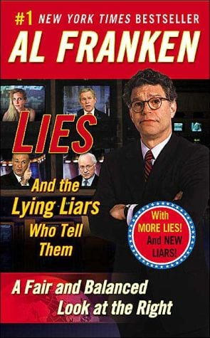 Lies: And the Lying Liars Who Tell Them: A Fair and Balanced Look at the Right written by Al Franken