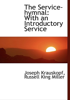 The Service-Hymnal: With an Introductory Service (Large Print Edition) written by Krauskopf, Russell King Miller Joseph