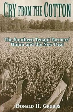 Cry from the Cotton: The Southern Tenant Farmers' Union and the New Deal ( Southern History Series) book written by DONALD GRUBBS