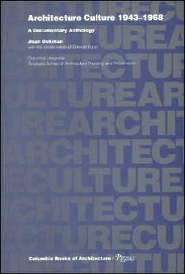 Architecture Culture, 1943-1968: A Documentary Anthology book written by Joan Ockman