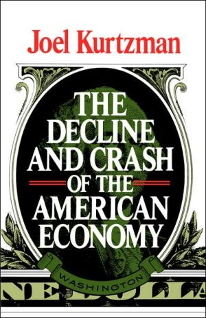 The Decline and Crash of the American Economy book written by Joel Kurtzman
