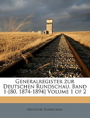 Generalregister Zur Deutschen Rundschau. Band 1-[80, 1874-1894] Volume 1 of 2 book written by Rundschau, Deutsche
