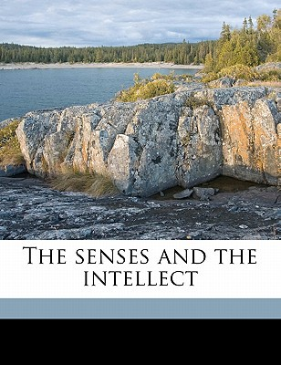 The Senses and the Intellect book written by Bain, Alexander