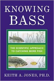 Knowing Bass: The Scientific Approach to Catching More Fish book written by Keith A. Jones