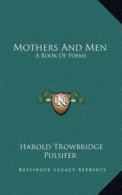 Mothers and Men: A Book of Poems written by Harold Trowbridge Pulsifer , Pulsifer, Harold Trowbridge