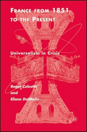 France from 1851 to the Present: Universalism in Crisis book written by Roger Celestin
