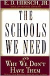 The Schools We Need: And Why We Don't Have Them book written by E. D. Hirsch
