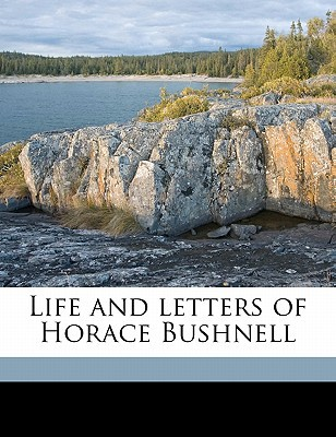 Life and Letters of Horace Bushnell book written by Bushnell, Horace , Cheney, Mary A. Bushnell