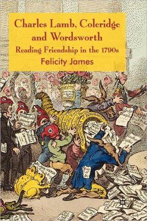Charles Lamb, Coleridge And Wordsworth book written by Felicity James