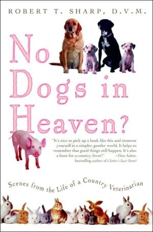 No Dogs in Heaven? Scenes from the Life of Country Veterinarian book written by Robert T. Sharp D.V.M.