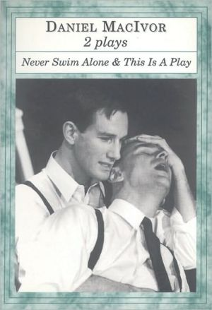 Never Swim Alone and This is a Play book written by Daniel MacIvor