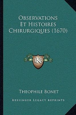 Observations Et Histoires Chirurgiques (1670) written by Bonet, Theophile