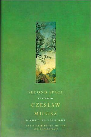 Second Space: New Poems book written by Czeslaw Milosz
