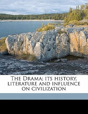 The Drama; Its History, Literature and Influence on Civilization book written by Anonymous