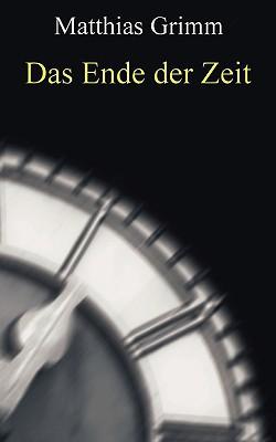 Das Ende Der Zeit written by Grimm, Matthias