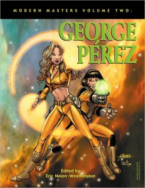 Modern Masters, Volume 2: George Perez book written by George Perez