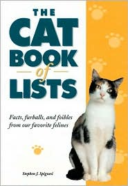 Cat Book of Lists: Facts, Furballs and Foibles from Our Favorite Felines book written by Stephen J. Spignesi
