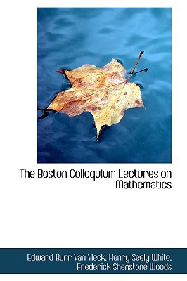 The Boston Colloquium Lectures on Mathematics written by Edward Burr Van Vleck