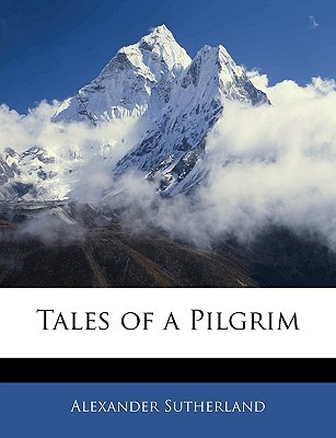 Tales of a Pilgrim book written by Sutherland, Alexander