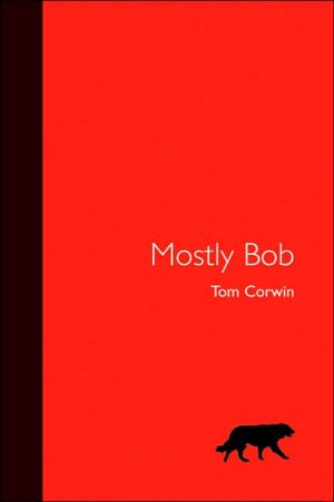 Mostly Bob book written by Tom Corwin