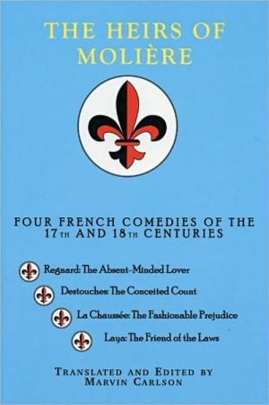 The Heirs of Moliere: Four French Comedies of the 17th and 18th Centuries book written by Marvin Carlson