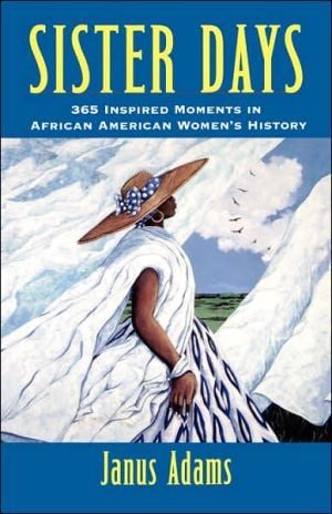 Sister Days: 365 Inspired Moments in African American Women's History book written by Janus Adams