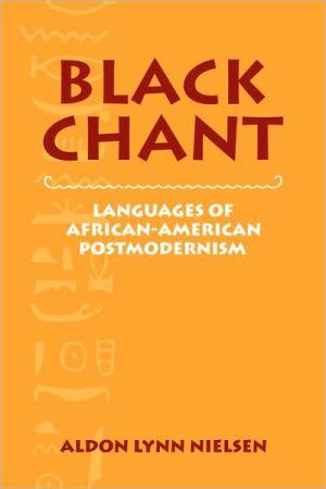 Black Chant: Languages of African-American Postmodernism book written by Aldon Lynn Nielsen