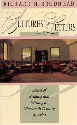 Cultures of Letters: Scenes of Reading and Writing in Nineteenth-Century America book written by Richard H. Brodhead