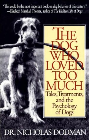 The Dog Who Loved Too Much: Tales, Treatments, and the Psychology of Dogs book written by Nicholas Dodman