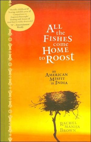 All the Fishes Come Home to Roost: An American Misfit in India book written by Rachel Manija Brown