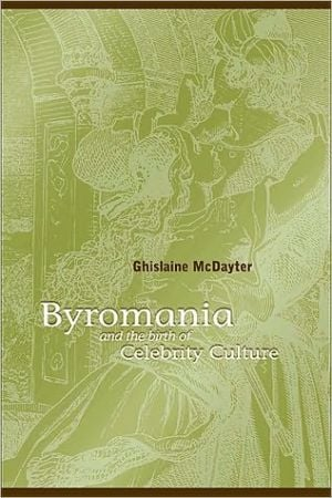 Byromania and the Birth of Celebrity Culture book written by Ghislaine McDayter