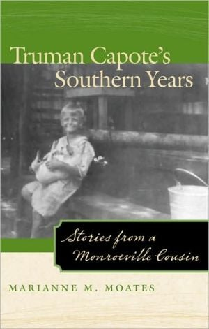 Truman Capote's Southern Years: Stories from a Monroeville Cousin book written by Marianne M. Moates