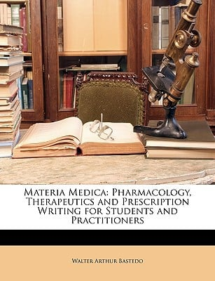 Materia Medica: Pharmacology, Therapeutics and Prescription Writing for Students and Practitioners written by Bastedo, Walter Arthur