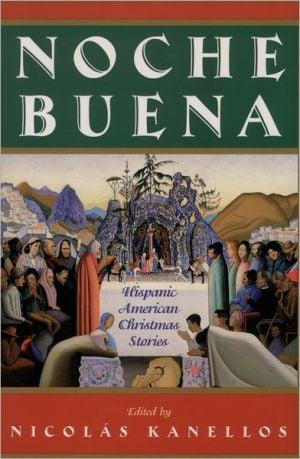 Noche Buena: Hispanic American Christmas Stories book written by Nicolas Kanellos
