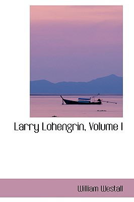 Larry Lohengrin, Volume I book written by Westall, William