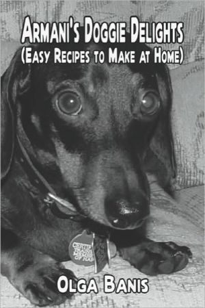 Armani's Doggie Delights: Easy Recipies to Make at Home book written by Olga Banis