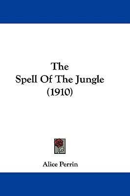 The Spell of the Jungle (1910) written by Perrin, Alice