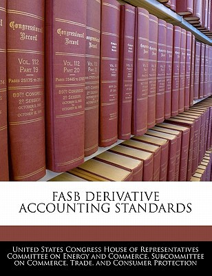 FASB Derivative Accounting Standards written by United States Congress House of Represen