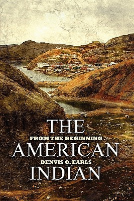 The American Indian: From the Beginning book written by Earls, Denvis O.