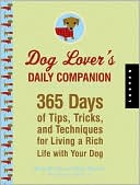 Dog Lover's Daily Companion: 365 Days of Tips, Tricks, and Techniques for Living a Rich Life with Your Dog book written by Wendy Nan Rees