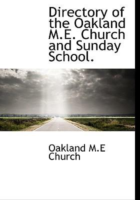 Directory of the Oakland M.E. Church and Sunday School. book written by Church, Oakland M. E.