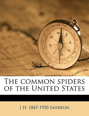 The Common Spiders of the United States book written by Emerton, J. H. 1847-1930