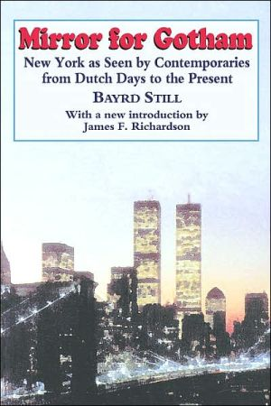 Mirror For Gotham: New York as Seen by Contemporaries from Dutch Days to the Present book written by Bayrd Still
