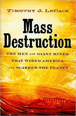 Mass Destruction: The Men and Giant Mines That Wired America and Scarred the Planet book written by Timothy J. LeCain