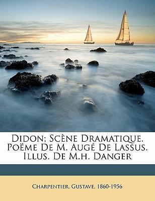 Didon; Scene Dramatique. Poeme de M. Auge de Lassus. Illus. de M.H. Danger book written by , CHARPENTI , 1860-1956, Charpentier Gustave