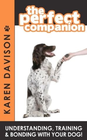 The Perfect Companion - Understanding, Training and Bonding with Your Dog! book written by karen Davison