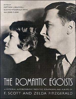 The Romantic Egoists: A Pictorial Autobiography from the Scrapbooks and Albums of F. Scott and Zelda Fitzgerald book written by Matthew Joseph Bruccoli