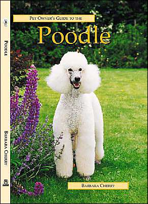 Pet Owner's Guide to the Poodle book written by Barbara Cherry