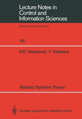 Abstract Systems Theory written by Mesarovic, Mihailo D. , Takahara, Yasuhiko
